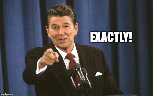 reagan asks | EXACTLY! | image tagged in reagan asks | made w/ Imgflip meme maker