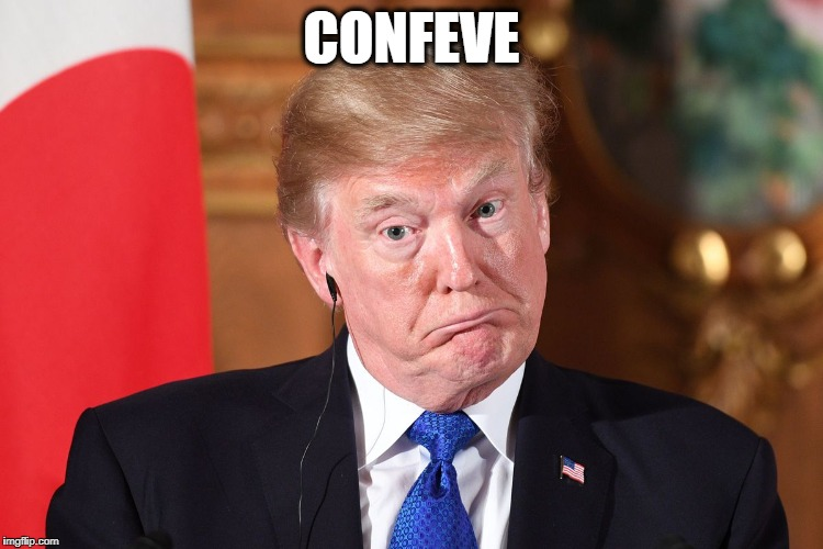 Trump dumbfounded | CONFEVE | image tagged in trump dumbfounded | made w/ Imgflip meme maker