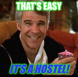 THAT'S EASY IT'S A HOSTEL! | made w/ Imgflip meme maker