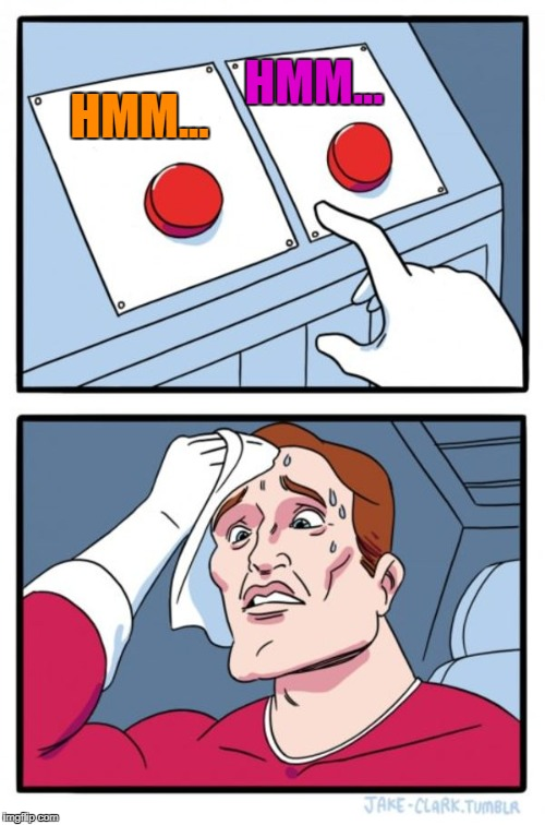 Two Buttons Meme | HMM... HMM... | image tagged in memes,two buttons | made w/ Imgflip meme maker