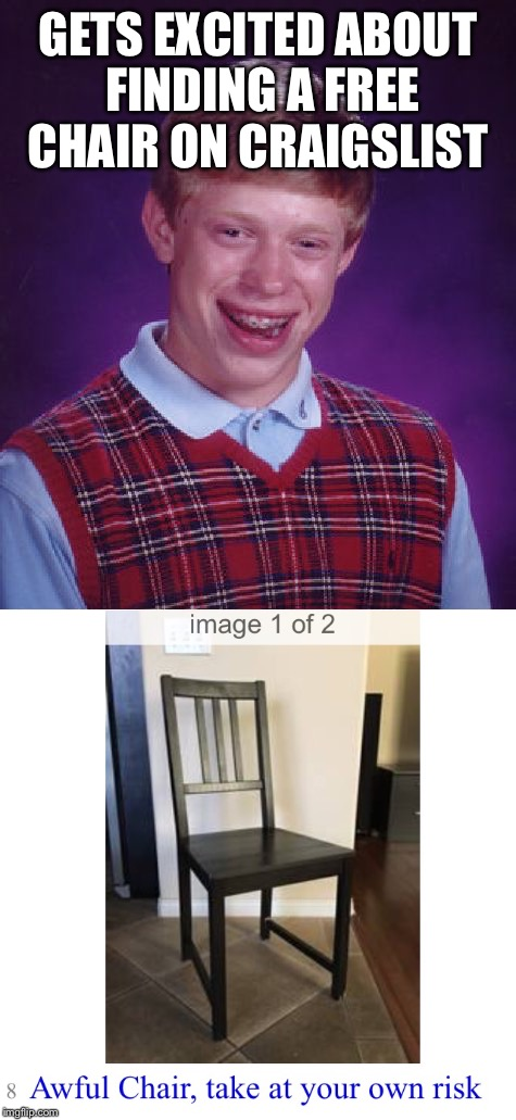Bad Luck Chair | GETS EXCITED ABOUT FINDING A FREE CHAIR ON CRAIGSLIST | image tagged in bad luck brian,craigslist | made w/ Imgflip meme maker