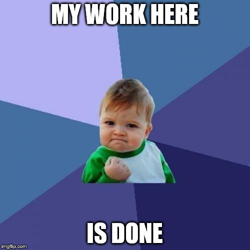 Success Kid Meme | MY WORK HERE IS DONE | image tagged in memes,success kid | made w/ Imgflip meme maker