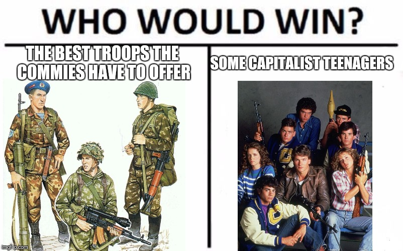 Who Would Win? Meme | THE BEST TROOPS THE COMMIES HAVE TO OFFER SOME CAPITALIST TEENAGERS | image tagged in memes,who would win | made w/ Imgflip meme maker