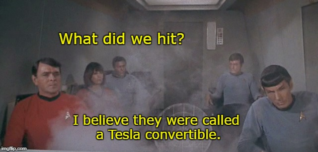 Trek Tesla | What did we hit? I believe they were called a Tesla convertible. | image tagged in star trek,funny | made w/ Imgflip meme maker