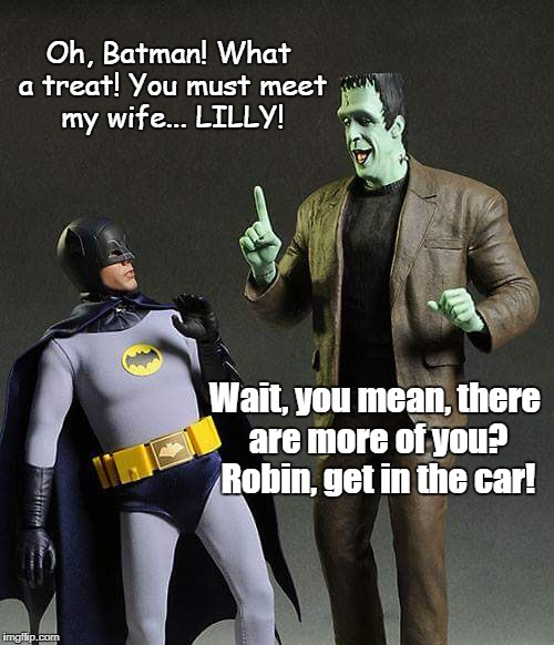 Batman Munsters | Oh, Batman! What a treat! You must meet my wife... LILLY! Wait, you mean, there are more of you? Robin, get in the car! | image tagged in batman,the munsters,funny | made w/ Imgflip meme maker