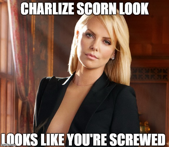 CHARLIZE SCORN LOOK LOOKS LIKE YOU'RE SCREWED | image tagged in evil charlize | made w/ Imgflip meme maker