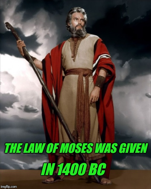 THE LAW OF MOSES WAS GIVEN IN 1400 BC | made w/ Imgflip meme maker