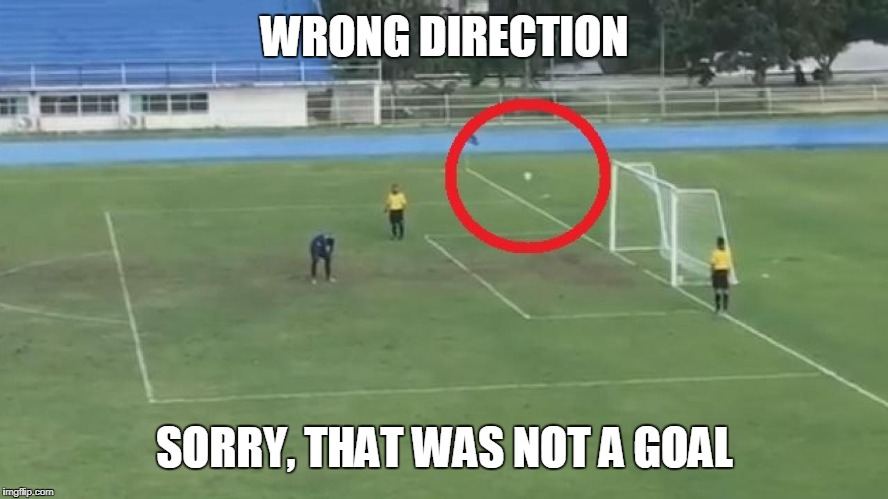 WRONG DIRECTION SORRY, THAT WAS NOT A GOAL | made w/ Imgflip meme maker