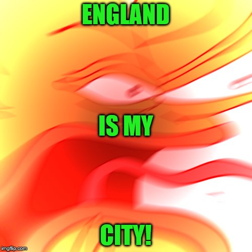 ENGLAND CITY! IS MY | made w/ Imgflip meme maker