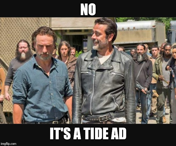 NO; IT'S A TIDE AD | image tagged in funny,commercial,the walking dead,walking dead,tide,rick grimes | made w/ Imgflip meme maker