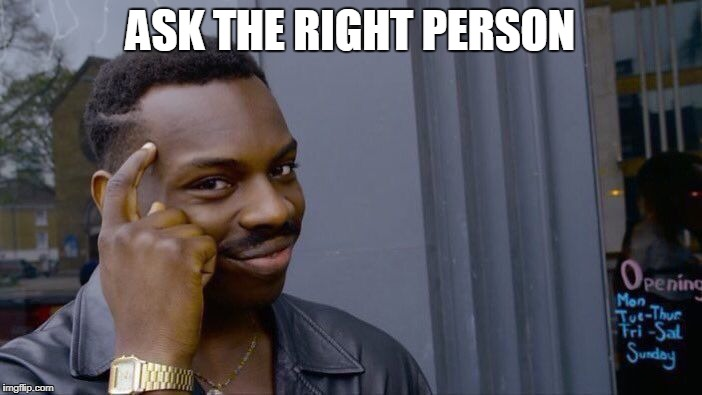 Roll Safe Think About It Meme | ASK THE RIGHT PERSON | image tagged in memes,roll safe think about it | made w/ Imgflip meme maker