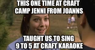 And we all sang Thong Song instead |  THIS ONE TIME AT CRAFT CAMP JENNI FROM JOANNS; TAUGHT US TO SING 9 TO 5 AT CRAFT KARAOKE | image tagged in band camp,crafter butters,scotch rip ple,mac daddy o,give jsnug s bug hug nemes,the ripper skipper song | made w/ Imgflip meme maker