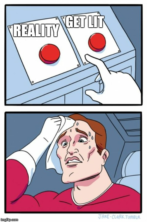 Two Buttons Meme | REALITY GET LIT | image tagged in memes,two buttons | made w/ Imgflip meme maker