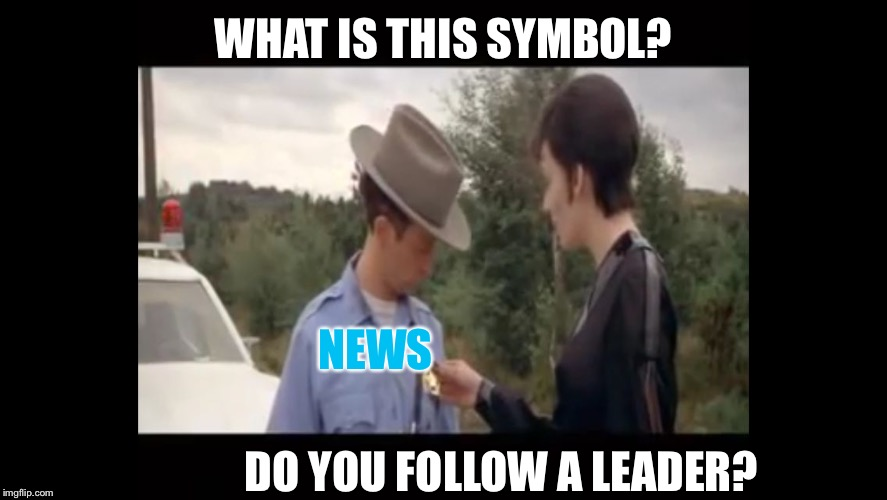 Follow a leader? | WHAT IS THIS SYMBOL? DO YOU FOLLOW A LEADER? NEWS | image tagged in ursula with cant eat beans,id break out in a rash if i could hit that,she can fly in my galaxy,the krypton whore,memes | made w/ Imgflip meme maker