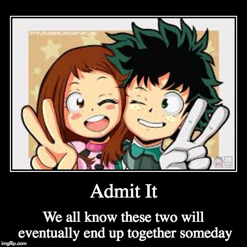 Inevitable Deku x Uravity ship meme | Admit It | We all know these two will eventually end up together someday | image tagged in demotivationals,my hero academia,deku,uraraka,deku x uraraka,memes | made w/ Imgflip demotivational maker
