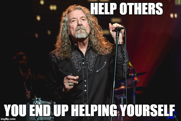 Bobby Plant | HELP OTHERS YOU END UP HELPING YOURSELF | image tagged in bobby plant | made w/ Imgflip meme maker