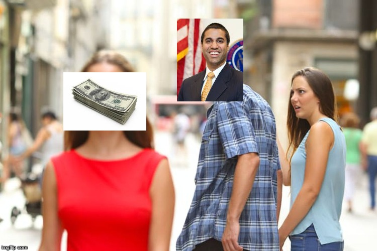 ajit pai wants money | image tagged in memes,distracted boyfriend,ajit pai,money | made w/ Imgflip meme maker
