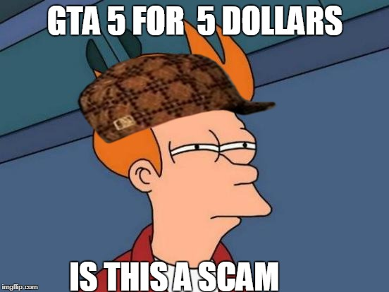 Futurama Fry Meme | GTA 5 FOR  5 DOLLARS IS THIS A SCAM | image tagged in memes,futurama fry,scumbag | made w/ Imgflip meme maker