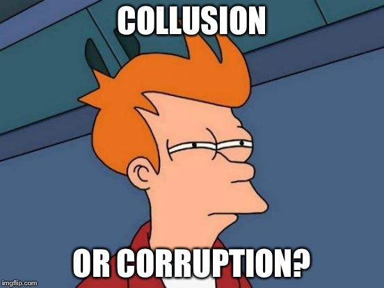 Futurama Fry Meme | COLLUSION OR CORRUPTION? | image tagged in memes,futurama fry | made w/ Imgflip meme maker