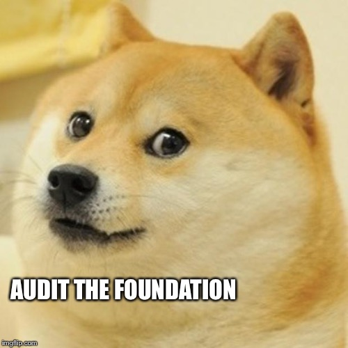 Doge Meme | AUDIT THE FOUNDATION | image tagged in memes,doge | made w/ Imgflip meme maker