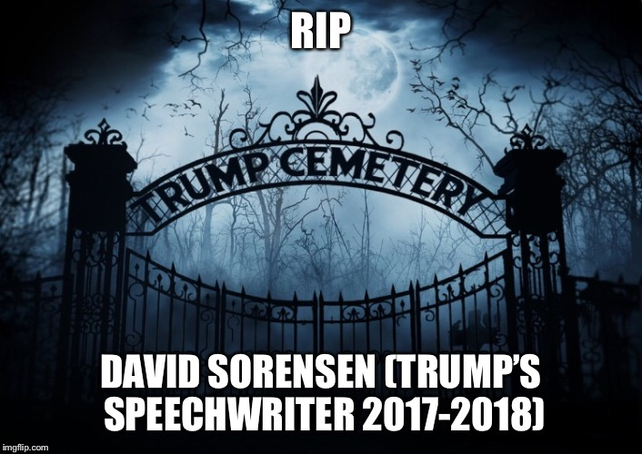 RIP David Sorensen,  | RIP DAVID SORENSEN (TRUMP'S SPEECHWRITER 2017-2018) | image tagged in rip rob porter,david sorensen,wife beater,donald trump,trump administration,rip | made w/ Imgflip meme maker