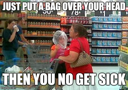 JUST PUT A BAG OVER YOUR HEAD THEN YOU NO GET SICK | made w/ Imgflip meme maker