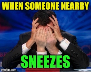 WHEN SOMEONE NEARBY SNEEZES | made w/ Imgflip meme maker