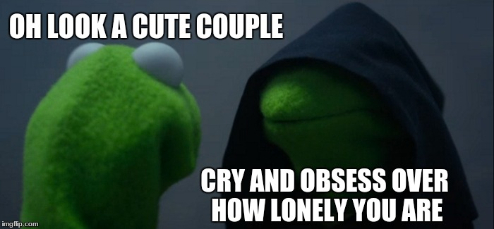 lonely kermit | OH LOOK A CUTE COUPLE CRY AND OBSESS OVER HOW LONELY YOU ARE | image tagged in memes,evil kermit | made w/ Imgflip meme maker