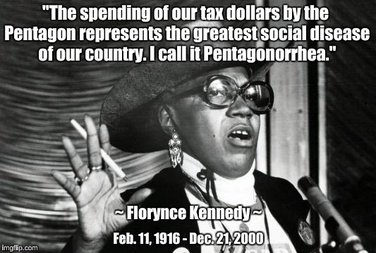 "Pentagon spending | ""The spending of our tax dollars by the Pentagon represents the greatest social disease of our country. I call it Pentagonorrhea."" Feb. 11,  