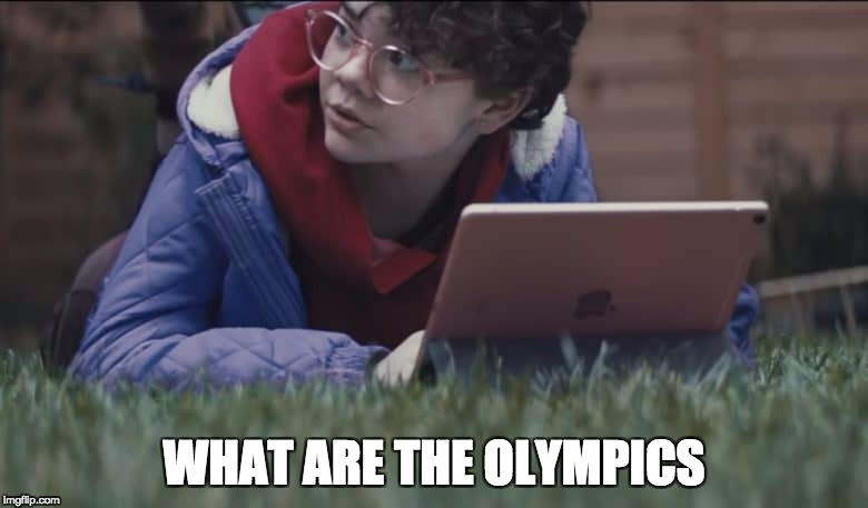 WHAT ARE THE OLYMPICS | image tagged in apple what's a computer girl | made w/ Imgflip meme maker