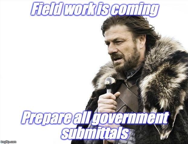 Brace Yourselves X is Coming Meme | Field work is coming Prepare all government submittals | image tagged in memes,brace yourselves x is coming | made w/ Imgflip meme maker
