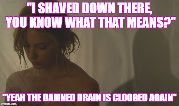 "Happy Valentines Day | ""I SHAVED DOWN THERE, YOU KNOW WHAT THAT MEANS?"" ""YEAH THE DAMNED DRAIN IS CLOGGED AGAIN"" 