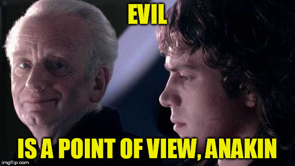 EVIL IS A POINT OF VIEW, ANAKIN | made w/ Imgflip meme maker