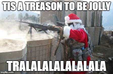 Hohoho | TIS A TREASON TO BE JOLLY TRALALALALALALALA | image tagged in memes,hohoho | made w/ Imgflip meme maker