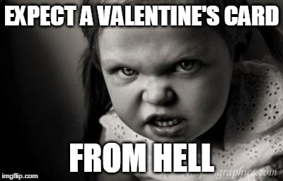 EXPECT A VALENTINE'S CARD FROM HELL | image tagged in alice malice,valentine's day | made w/ Imgflip meme maker