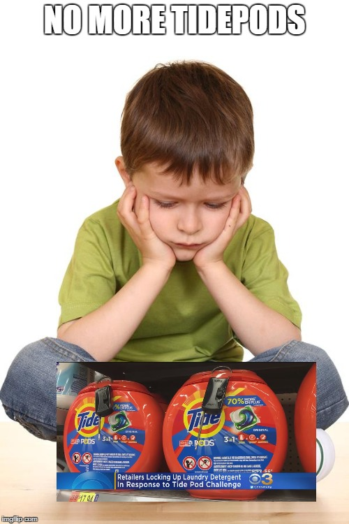 Sad kid | NO MORE TIDEPODS | image tagged in sad kid | made w/ Imgflip meme maker