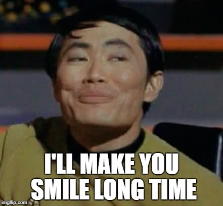 I'LL MAKE YOU SMILE LONG TIME | made w/ Imgflip meme maker