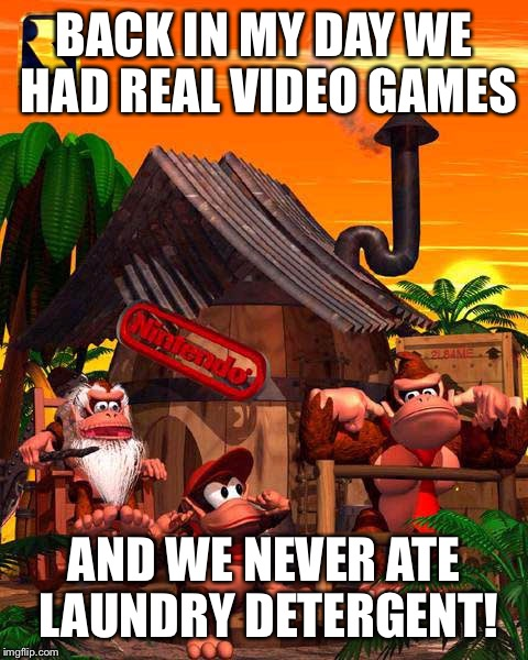 Timely wisdom from Cranky Kong | BACK IN MY DAY WE HAD REAL VIDEO GAMES AND WE NEVER ATE LAUNDRY DETERGENT! | image tagged in cranky kong's wisdom,tide pods,nintendo,donkey kong,video games | made w/ Imgflip meme maker