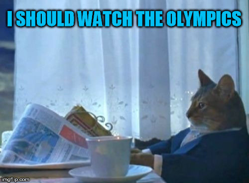 I SHOULD WATCH THE OLYMPICS | made w/ Imgflip meme maker
