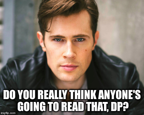 DO YOU REALLY THINK ANYONE'S GOING TO READ THAT, DP? | made w/ Imgflip meme maker