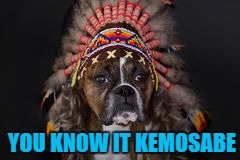 YOU KNOW IT KEMOSABE | made w/ Imgflip meme maker