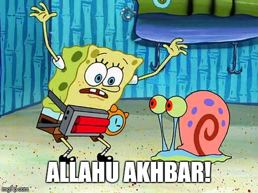 ALLAHU AKHBAR! | image tagged in spongebob bomb | made w/ Imgflip meme maker