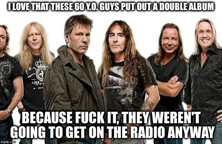 I LOVE THAT THESE 60 Y.O. GUYS PUT OUT A DOUBLE ALBUM BECAUSE F**K IT, THEY WEREN'T GOING TO GET ON THE RADIO ANYWAY | made w/ Imgflip meme maker