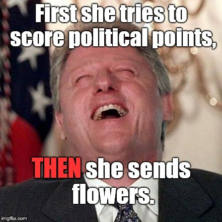 First she tries to score political points, THEN she sends flowers. THEN | made w/ Imgflip meme maker