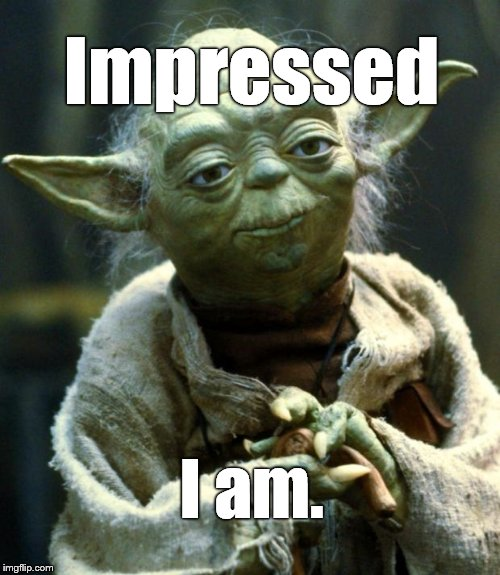 Star Wars Yoda Meme | Impressed I am. | image tagged in memes,star wars yoda | made w/ Imgflip meme maker