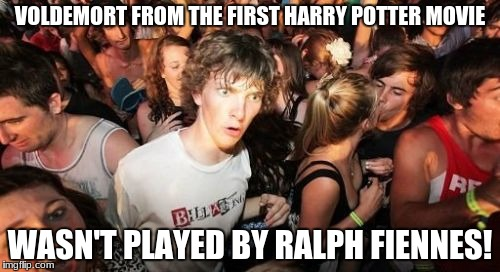 How many of you never knew that? | VOLDEMORT FROM THE FIRST HARRY POTTER MOVIE WASN'T PLAYED BY RALPH FIENNES! | image tagged in sudden clarity clarence,memes,harry potter,voldemort,lord voldemort | made w/ Imgflip meme maker
