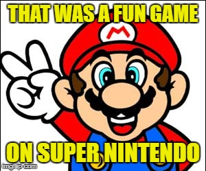 THAT WAS A FUN GAME ON SUPER NINTENDO | made w/ Imgflip meme maker