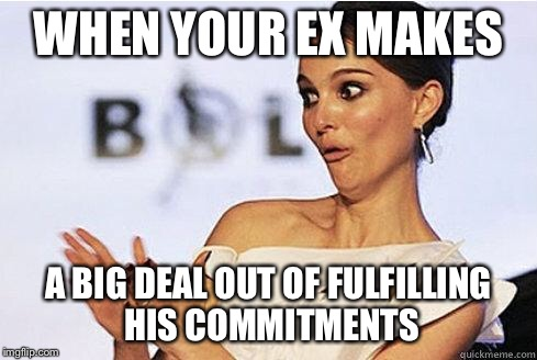 Sarcastic Natalie Portman | WHEN YOUR EX MAKES A BIG DEAL OUT OF FULFILLING HIS COMMITMENTS | image tagged in sarcastic natalie portman | made w/ Imgflip meme maker