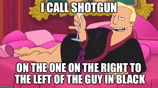 I CALL SHOTGUN ON THE ONE ON THE RIGHT TO THE LEFT OF THE GUY IN BLACK | made w/ Imgflip meme maker