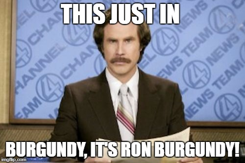 THIS JUST IN BURGUNDY, IT'S RON BURGUNDY! | made w/ Imgflip meme maker